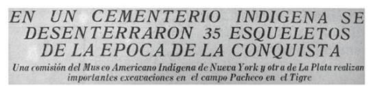 itular del Diario Crítica, 9 de junio de 1925. Así se hacía eco la prensa del hallazgo del cementerio indígena que terminaría siendo destruido por Nordelta casi 80 años después. Fuente: Mariano Bonomo y Máximo Farro.